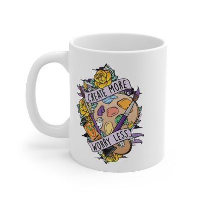Create More Worry Less 11oz Mug