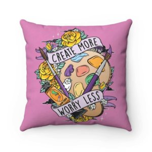 Create More Worry Less Square Pillow