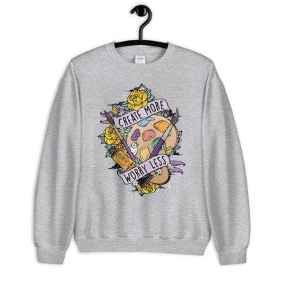 Create More Worry Less Unisex Sweatshirt